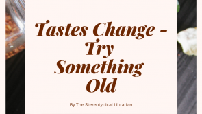 Tastes Change – Try Something Old by The Stereotypical Librarian