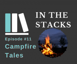 In the Stacks #11 Campfire Tales